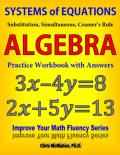 Systems of Equations Substitution Simultaneous Cramer s Rule Algebra Practice Workbook with Answers Improve Your Math Fluency Series 20 Chris McMullen