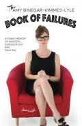 The Amy Binegar-Kimmes-Lyle Book of Failures: A Funny Memoir of Missteps, Inadequacies, and Faux Pas