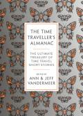 The Time Traveller's Almanac: The Ultimate Treasury of Time Travel Fiction--Brought to You from the Future