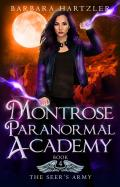 Montrose Paranormal Academy, Book 4: The Seer's Army: A Young Adult Urban Fantasy Academy Novel