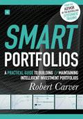 Smart Portfolios: A practical guide to building and maintaining intelligent investment portfolios