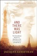 And there was light : the extraordinary memoir of a blind hero of the French resistance in World War II