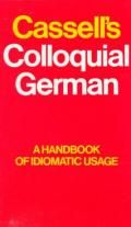 Cassell's Colloquial German: A Handbook of Idiomatic Usage