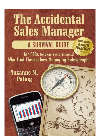 The Accidental Sales Manager. A Survival Guide for CEO's, Owners, and Presidents Who Find Themselves Managing