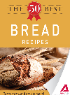 The 50 Best Bread Recipes. Tasty, Fresh, and Easy to Make!