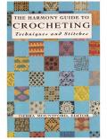 The Harmony Guide to Crocheting  Techniques and Stitches