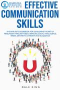 EFFECTIVE COMMUNICATION SKILLS: The Nine-Keys Guidebook for Developing the Art of Persuasion through Public Speaking, Social Intelligence, Verbal Dexterity, Charisma, and Eloquence