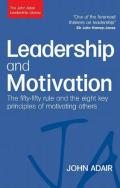 Leadership and Motivation: The Fifty-Fifty Rule and the Eight Key Principles of Motivating Others (John Adair Leadership Library)
