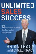 Unlimited sales success 12 simple steps for selling more than you ever thought possible