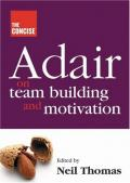 The Concise Adair on Team Building and Motivation