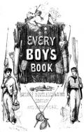 Every Boy's Book: A Complete Encyclopædia of Sports and Amusements. Edited by E. Routledge. With ... Illustrations