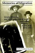 Memories of Migration: Gender, Ethnicity, and Work in the Lives of Jewish and Italian Women in New York, 1870-1924