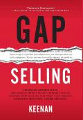 Gap selling : getting the customer to yes : how problem-centric selling increases sales by changing everything you know about relationships, overcoming objections, closing and price