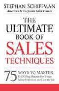 The ultimate book of sales techniques : 75 ways to master cold calling, sharpen your unique selling proposition, and close the sale