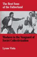 The Best Sons of the Fatherland: Workers in the Vanguard of Soviet Collectivization