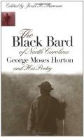 The Black bard of North Carolina: George Moses Horton and his poetry