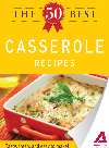 The 50 Best Casserole Recipes. Tasty, Fresh, and Easy to Make!