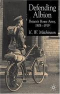Defending Albion: Britain's Home Army 1908-1919 (Studies in Military and Strategic History (Palgrave Macmillan (Firm)).)