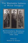 The Washakie Letters of Willie Ottogary: Northwestern Shoshone Journalist and Leader, 1906-1929