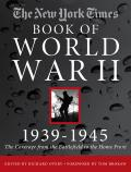 The New York Times: Complete Book of World War II: The Coverage from the Battlefields to the Home Front
