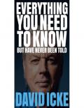 Everything you need to know but have never been told ;David Icke