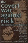 The Covert War Against Rock: What You Don't Know About the Deaths of Jim Morrison, Tupac Shakur, Michael Hutchence, Brian Jones, Jimi Hendrix, Phil Ochs, Bob Marley, Peter Tosh, John Lennon, and