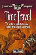 Time Travel: A Writer's Guide to the Real Science of Plausible Time Travel (Science Fiction Writing Series)