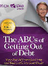 The ABCs of Getting Out of Debt. Turn Bad Debt into Good Debt and Bad Credit into Good Credit