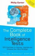 The Complete Book of Intelligence Tests : 500 exercises to improve, upgrade and enhance your mind strength