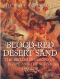 Blood-red Desert Sand: The British Invasions of Egypt and the Sudan 1882-98