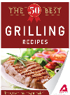 The 50 Best Grilling Recipes. Tasty, Fresh, and Easy to Make!