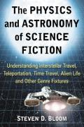 The physics and astronomy of Science Fiction understanding interstellar travel, teleportation, time travel, alien life and other genre fixtures
