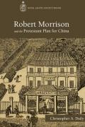 Robert Morrison and the Protestant Plan for China