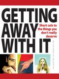 Getting away with it: short cuts to the things you don't really deserve