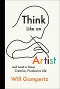 Think like an artist : and lead a more creative, productive life