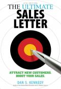 The Ultimate Sales Letter, 4th Edition: Attract New Customers. Boost your Sales