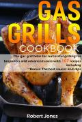Gas grill Cookbook: The gas grill bible for successful grilling for beginners and advanced users with 107 recipes including