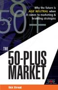 The 50-Plus Market: Why the Future Is Age-Neutral When It Comes to Marketing and Branding Strategies