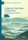 Indigenous Psychology of Spirituality: In My Beginning is My End