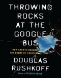 Douglas Rushkoff Throwing Rocks at the Google Bus How Growth Became the Enemy of Prosperity Penguin Publishing Group (2016)