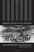 Making Music in Los Angeles: Transforming the Popular (Roth Family Foundation Music in America Books)
