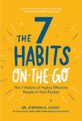 The 7 Habits on the Go: The 7 Habits of Highly Effective People in Your Pocket