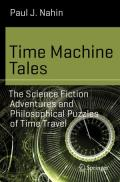 Time Machine Tales  The Science Fiction Adventures and Philosophical Puzzles of Time Travel