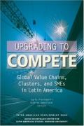Upgrading to Compete: Global Value Chains, Clusters, and SMEs in Latin America (David Rockefeller Inter-American Development Bank)