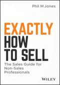 Exactly how to sell : the sales guide for non-sales professionals