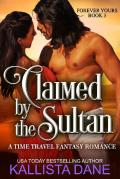 Claimed By the Sultan (Forever Yours #3)