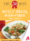 The 50 Best Whole-Grain Recipes. Tasty, Fresh, and Easy to Make!