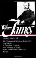 William James : Writings 1902-1910 : The Varieties of Religious Experience   Pragmatism   A Pluralistic Universe   The Meaning of Truth   Some Problems of Philosophy   Essays