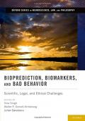Bioprediction, Biomarkers, and Bad Behavior: Scientific, Legal, and Ethical Challenges
