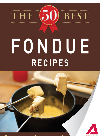 The 50 Best Fondue Recipes. Tasty, Fresh, and Easy to Make!